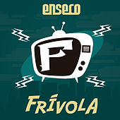 Frívola by Enseco