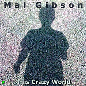 This Crazy World by Mal Gibson