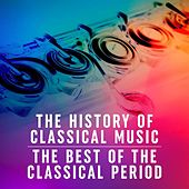 The History of Classical Music: The Best of the Classical Period by Various Artists