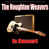 In Concert (Live) by The Houghton Weavers