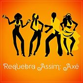 Requebra assim: Axé by Various Artists