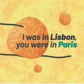 I was in Lisbon, you were in Paris de Sound Bullet