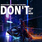 Don't Stop Me Now - Motivational Songs to Help You Win! by Various Artists