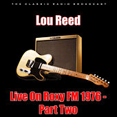 Live On Roxy FM 1976 - Part Two (Live) di Lou Reed