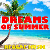 Dreams Of Summer Reggae Music by Various Artists