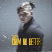 Know No Better von Charle$