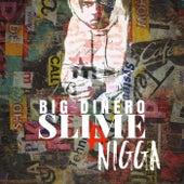 Slime A Nigga by Big Dinero