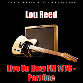 Live On Roxy FM 1976 - Part One (Live) di Lou Reed