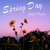 Spring Day Jazz Music by Various Artists