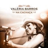 Na Cachaça (Ao Vivo) de Valéria Barros