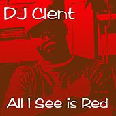 All I See Is Red by DJ Clent