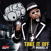 Take It Off (feat. Wendell B) by Bigg Robb