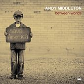 Between Worlds by Andy Middleton