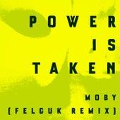 Power Is Taken (Felguk Remix) van Moby