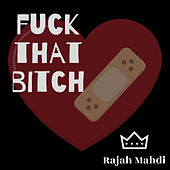 Fuck That Bitch by Rajah Mahdi