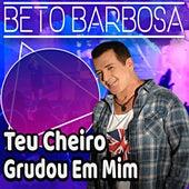 Teu Cheiro Grudou em Mim de Beto Barbosa