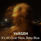 It's All Over Now, Baby Blue de Vargen