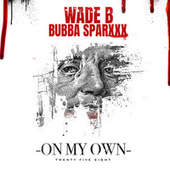 On My Own (feat. Bubba Sparxxx) von Wade B