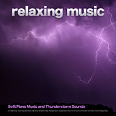 Relaxing Music: Soft Piano Music and Thunderstorm Sounds For Sleep Music, Study Music, Spa Music, Yoga Music, Meditation Music, Massage Music, Studying Music, Music For Focus and Concentration and Nature Sounds Sleeping Music de Relaxing Music (1)