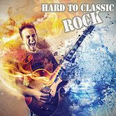 Hard to Classic - Rock by Various Artists