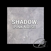 Pink Noise Shadow (Loopable) by White Noise