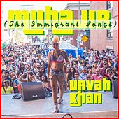 Muhajir (The Immigrant Songs) by Urvah Khan