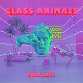 Your Love (Déjà Vu) by Glass Animals