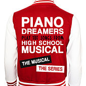 Piano Dreamers Play the Songs from High School Musical: The Musical: The Series (Instrumental) by Piano Dreamers