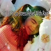 35 Let It Go Stress Relief with Rain by Rain Sounds and White Noise