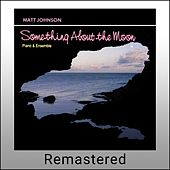 Something About the Moon (Remastered) by Matt Johnson