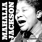 40 Classic Performances van Mahalia Jackson