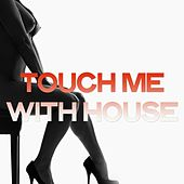Touch Me with House (Sensual House Music Dance) de Various Artists