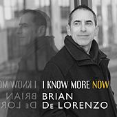 I Know More Now de Brian De Lorenzo