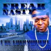 I Be Everywhere by Freak Nasty