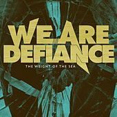 The Weight Of The Sea by We Are Defiance