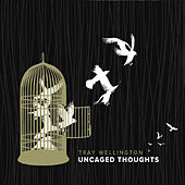 Uncaged Thoughts de Tray Wellington