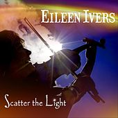 Scatter the Light by Eileen Ivers