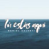 Tú Estás Aquí de Daniel Calveti