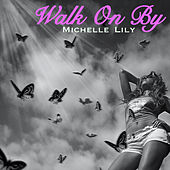 Walk on By by Michelle Lily
