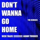 Don't Wanna Go Home (The Remixes) de Nick Talos