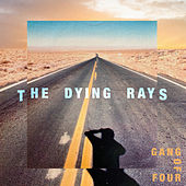 The Dying Rays di Gang Of Four