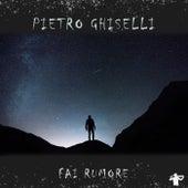 Fai rumore by Pietro Ghiselli
