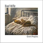 Bad Wife by Grant Peeples