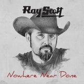 Nowhere Near Done de Ray Scott