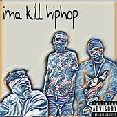 Ima Kill Hip Hop by Mike Fulahope