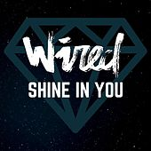 Shine in You de Wired
