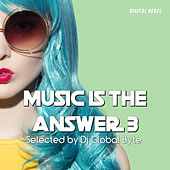 Music Is the Answer 3 (Selected by Dj Global Byte) by Various Artists