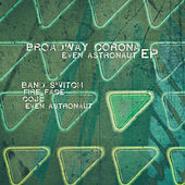 Even Astronaut - EP by Broadway Corona