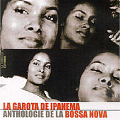 La Garota de Ipanema: Anthologie de la Bossa Nova de Various Artists