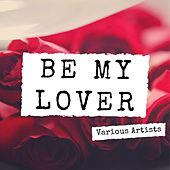 Be My Lover - Various Artists by Various Artists